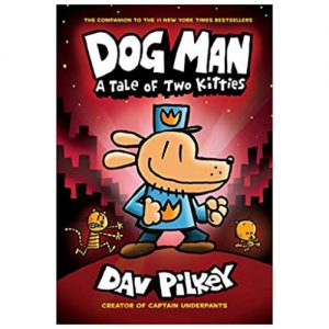 Dog Man # 3: A Tale of Two Kitties: From the Creator of Captain Underpants